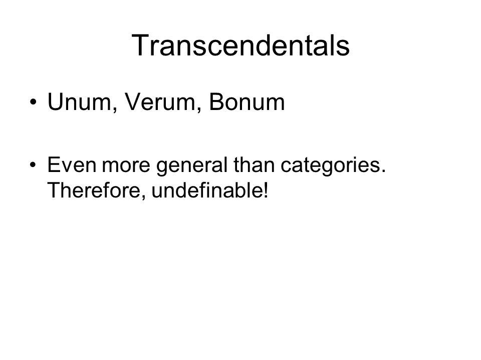 Transcendentals Unum, Verum, Bonum Even more general than categories. Therefore, undefinable!