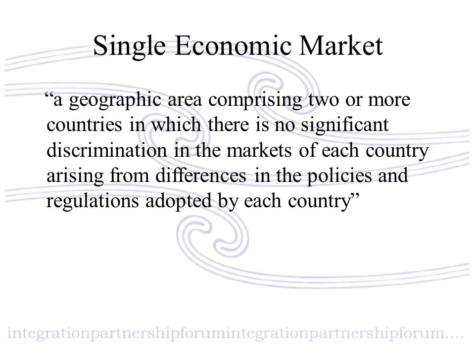 "Single Economic Market ""a geographic area comprising two or more countries in which there is no significant discrimination in the markets of each coun"