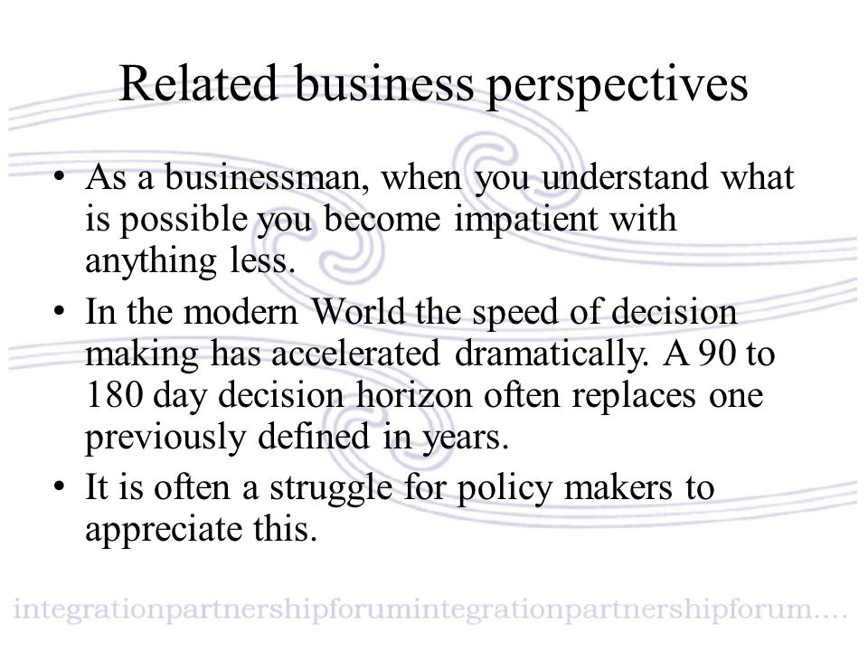 Related business perspectives As a businessman, when you understand what is possible you become impatient with anything less. In the modern World the