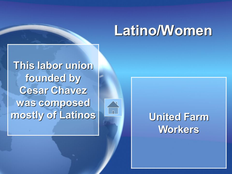Latino/WomenLatino/Women This labor union founded by Cesar Chavez was composed mostly of Latinos United Farm Workers
