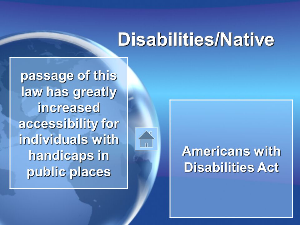 Disabilities/NativeDisabilities/Native passage of this law has greatly increased accessibility for individuals with handicaps in public places Americans with Disabilities Act