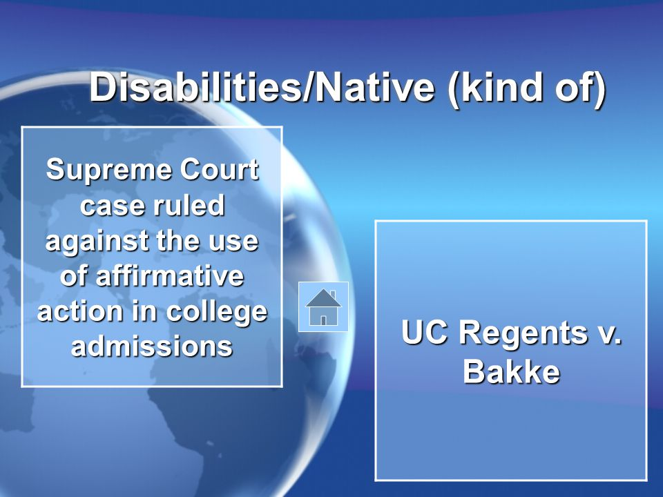 Disabilities/Native (kind of) Supreme Court case ruled against the use of affirmative action in college admissions UC Regents v.