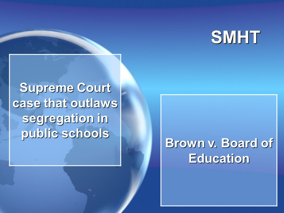 SMHTSMHT Supreme Court case that outlaws segregation in public schools Brown v. Board of Education