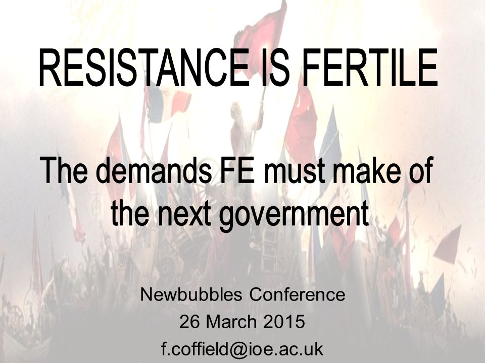 Newbubbles Conference 26 March 2015 f.coffield@ioe.ac.uk
