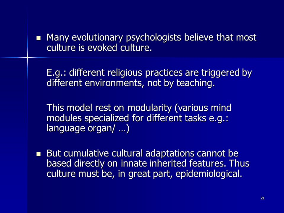 21 Many evolutionary psychologists believe that most culture is evoked culture.