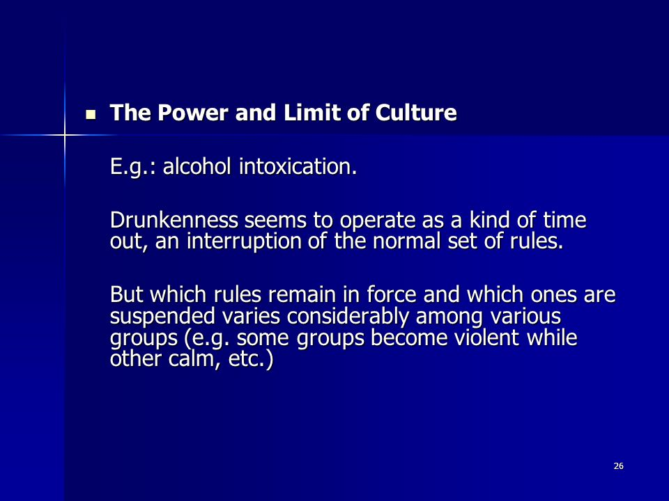26 The Power and Limit of Culture The Power and Limit of Culture E.g.: alcohol intoxication.
