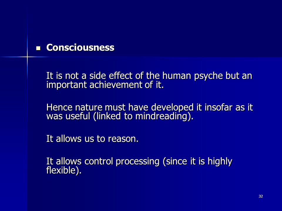32 Consciousness Consciousness It is not a side effect of the human psyche but an important achievement of it.