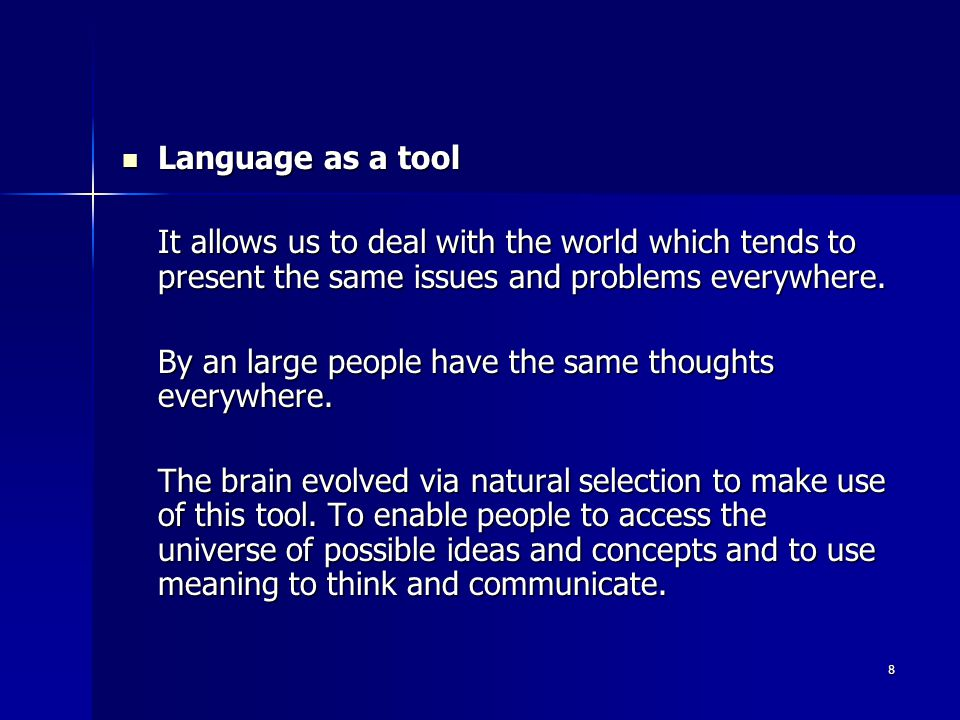 8 Language as a tool Language as a tool It allows us to deal with the world which tends to present the same issues and problems everywhere.