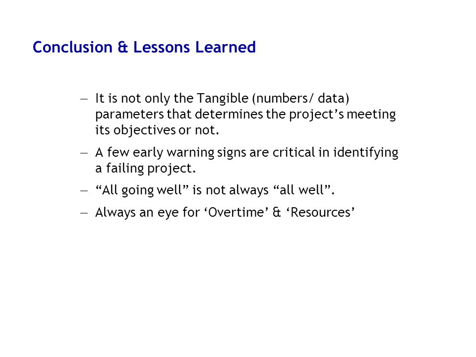 17 5/9/2015 Conclusion & Lessons Learned – It is not only the Tangible (numbers/ data) parameters that determines the project's meeting its objectives