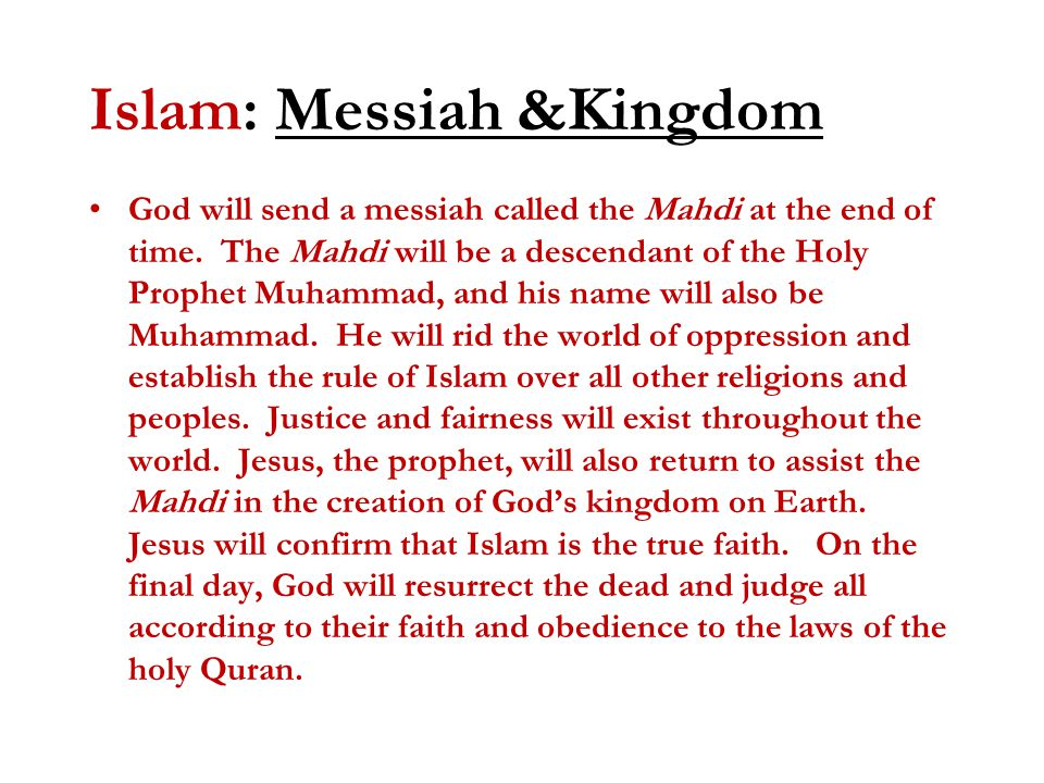 Islam: Messiah &Kingdom God will send a messiah called the Mahdi at the end of time.