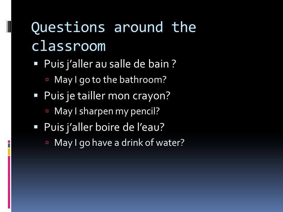 Questions around the classroom  Puis j'aller au salle de bain .