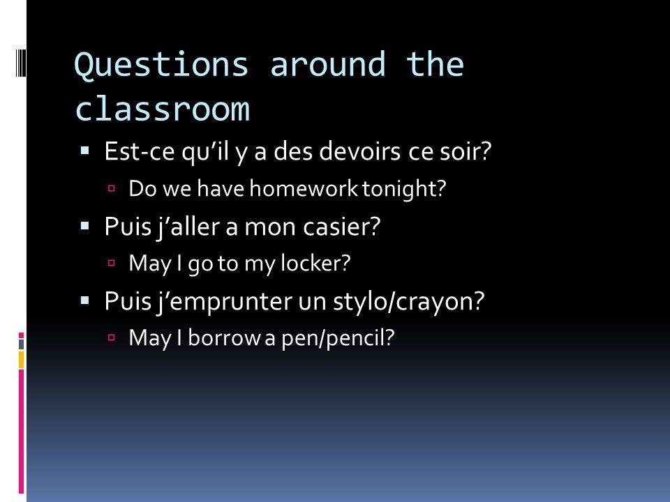 Questions around the classroom  Est-ce qu'il y a des devoirs ce soir.
