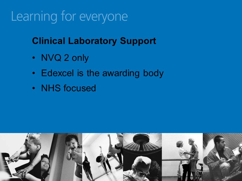 NVQ 2 only Edexcel is the awarding body NHS focused Clinical Laboratory Support