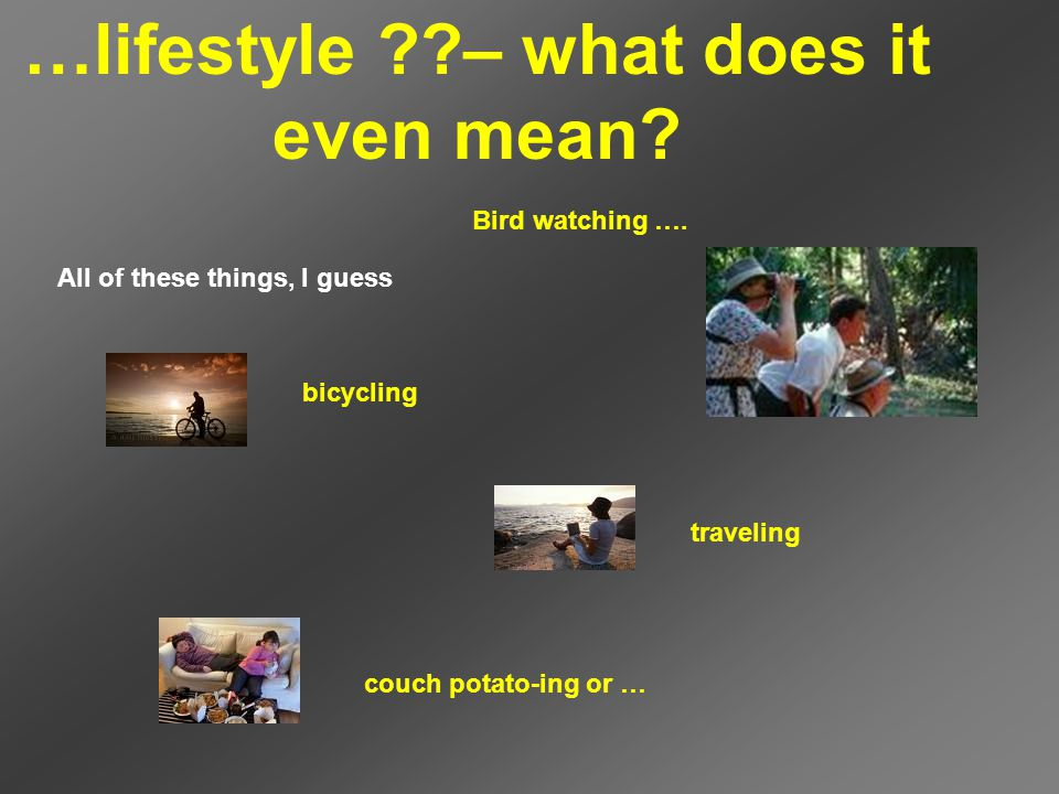 …lifestyle – what does it even mean. Bird watching ….