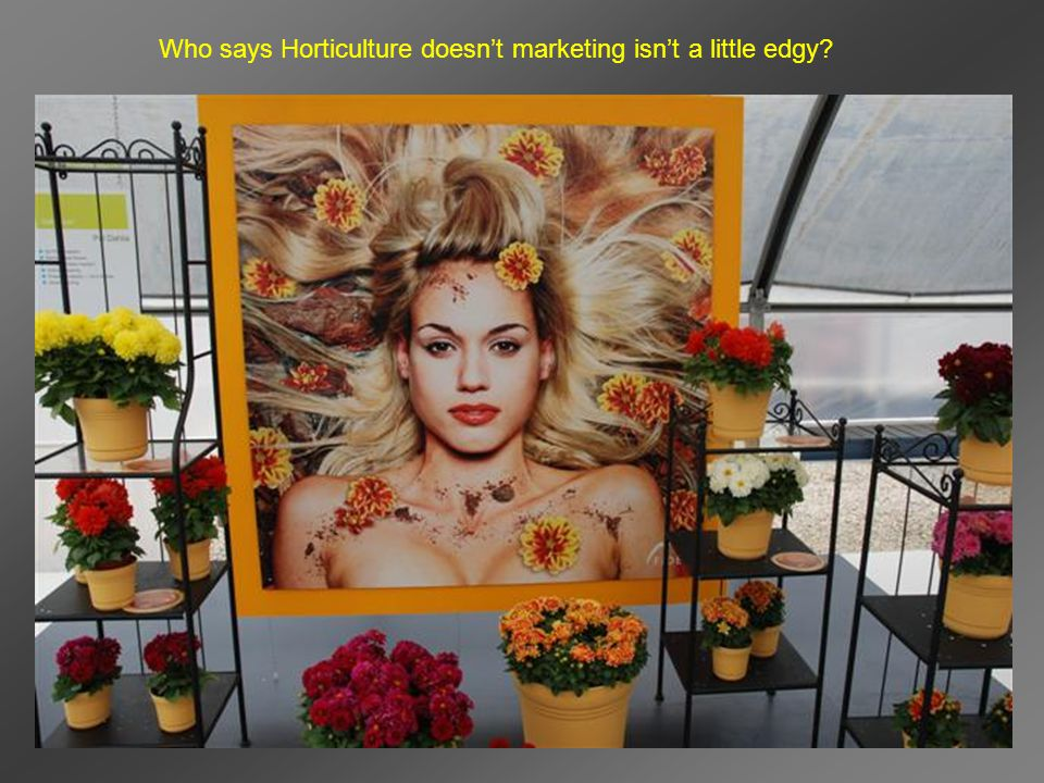 Who says Horticulture doesn't marketing isn't a little edgy