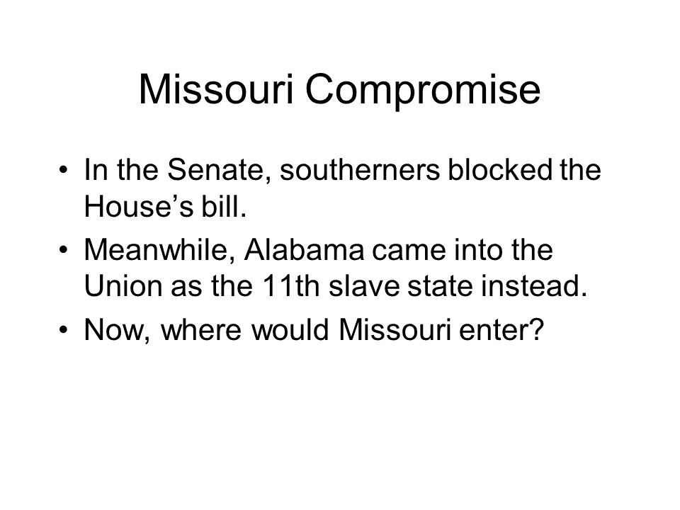 Missouri Compromise In the Senate, southerners blocked the House's bill.