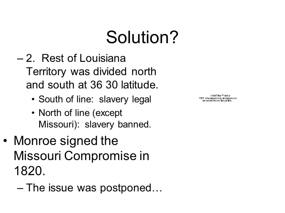Solution. –2. Rest of Louisiana Territory was divided north and south at 36 30 latitude.