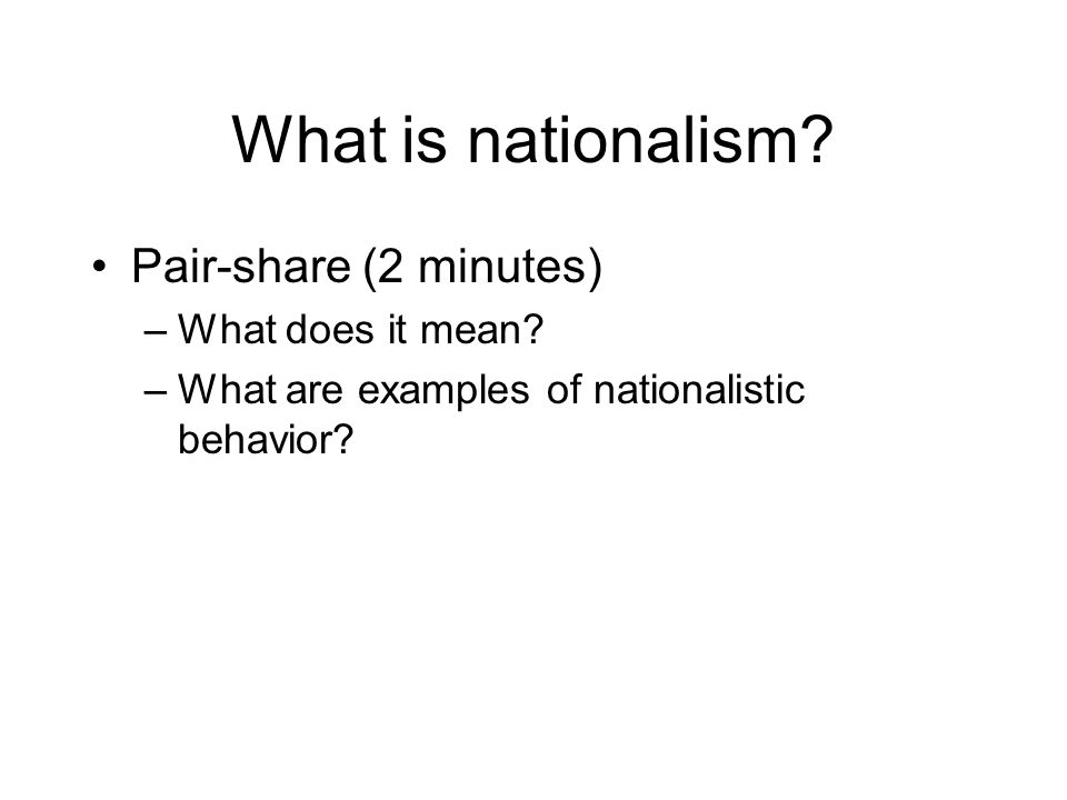 What is nationalism. Pair-share (2 minutes) –What does it mean.