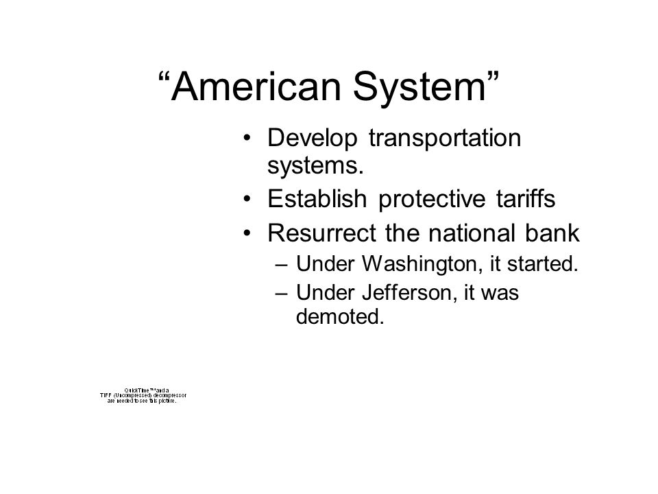 """American System"" Develop transportation systems. Establish protective tariffs Resurrect the national bank –Under Washington, it started. –Under Jeffe"