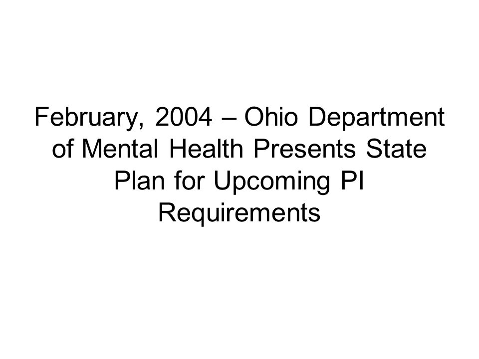 February, 2004 – Ohio Department of Mental Health Presents State Plan for Upcoming PI Requirements
