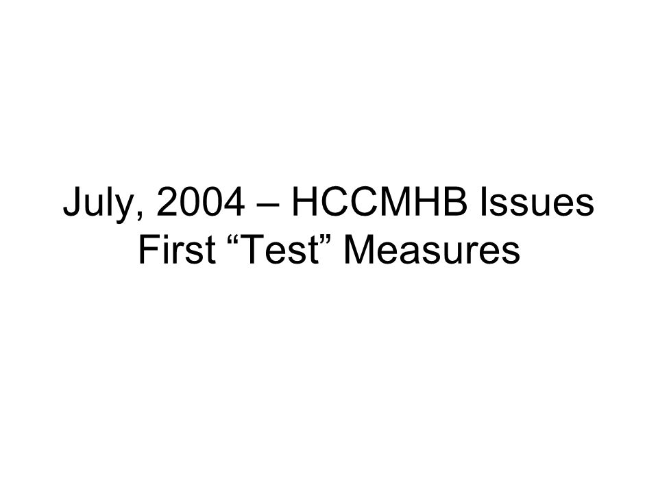 July, 2004 – HCCMHB Issues First Test Measures