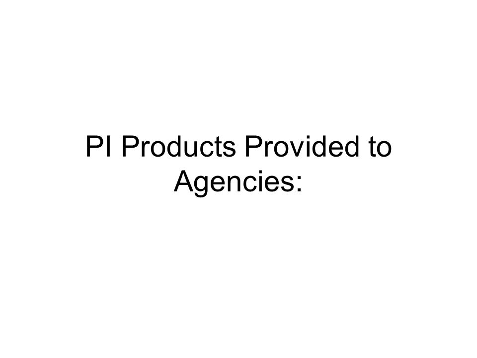 PI Products Provided to Agencies: