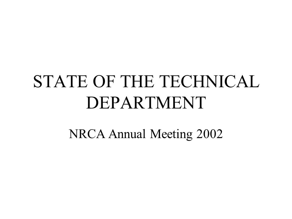 STATE OF THE TECHNICAL DEPARTMENT NRCA Annual Meeting 2002