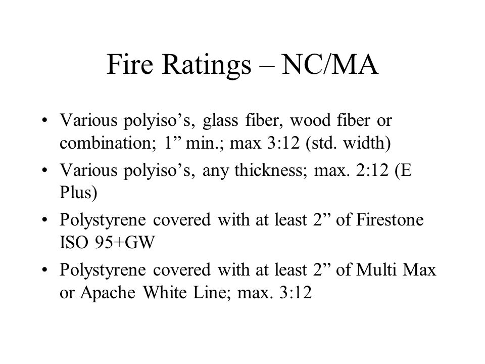 Fire Ratings – NC/MA Various polyiso's, glass fiber, wood fiber or combination; 1 min.; max 3:12 (std.