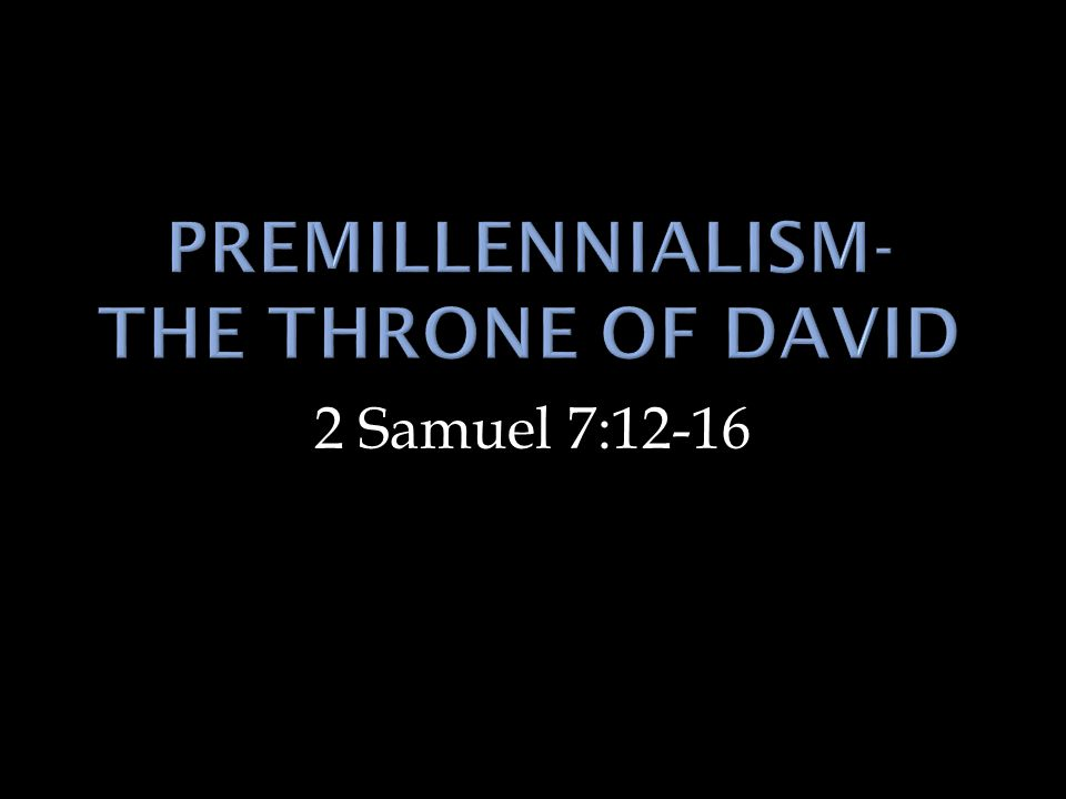  The Premillennial position states that Christ will return to the earth with the raptured saints, call the Jews back to Palestine, resurrect the righteous dead, and sit on David s throne to establish the 1000 year reign in the Millennium.
