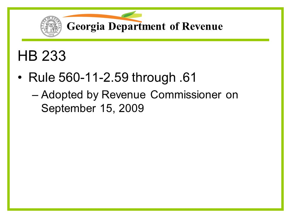 Georgia Department of Revenue HB 233 Rule 560-11-2.59 through.61 –Adopted by Revenue Commissioner on September 15, 2009