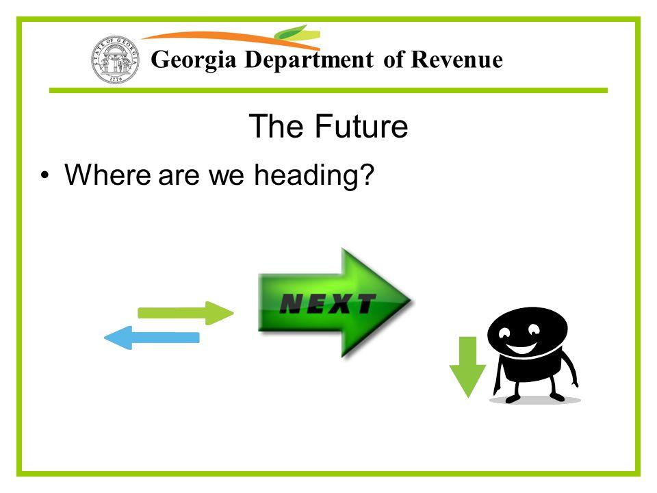 Georgia Department of Revenue The Future Where are we heading?