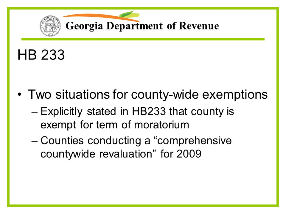 Georgia Department of Revenue HB 233 Two situations for county-wide exemptions –Explicitly stated in HB233 that county is exempt for term of moratoriu