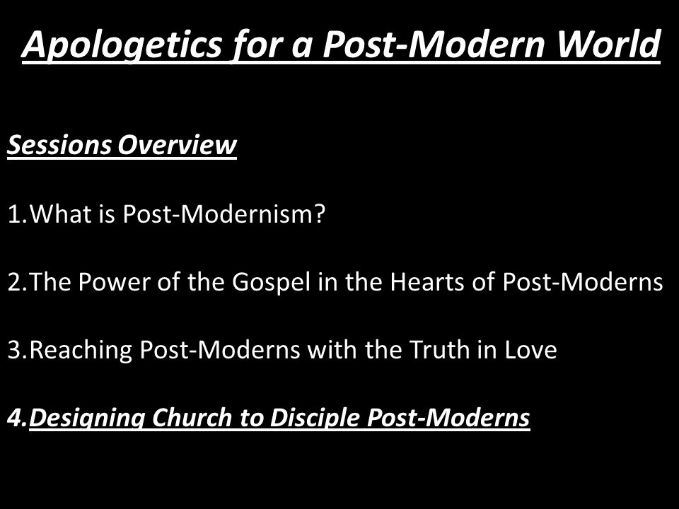 Sessions Overview 1.What is Post-Modernism.