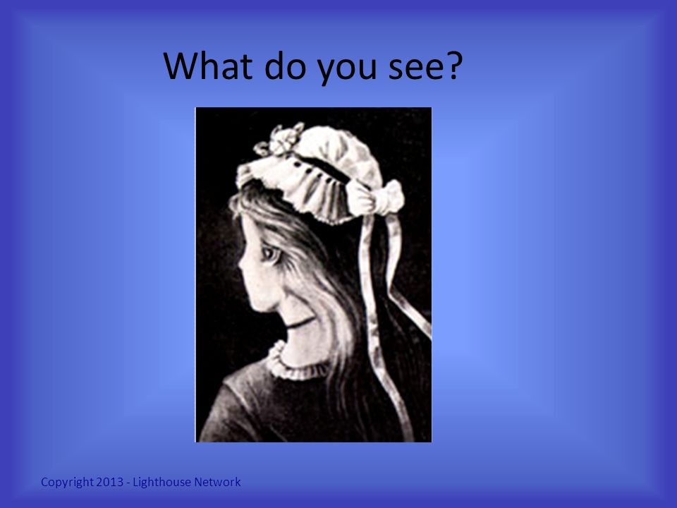 What do you see? Copyright 2013 - Lighthouse Network