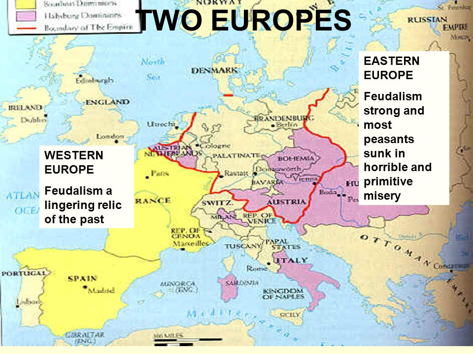 TWO EUROPES WESTERN EUROPE Feudalism a lingering relic of the past EASTERN EUROPE Feudalism strong and most peasants sunk in horrible and primitive mi