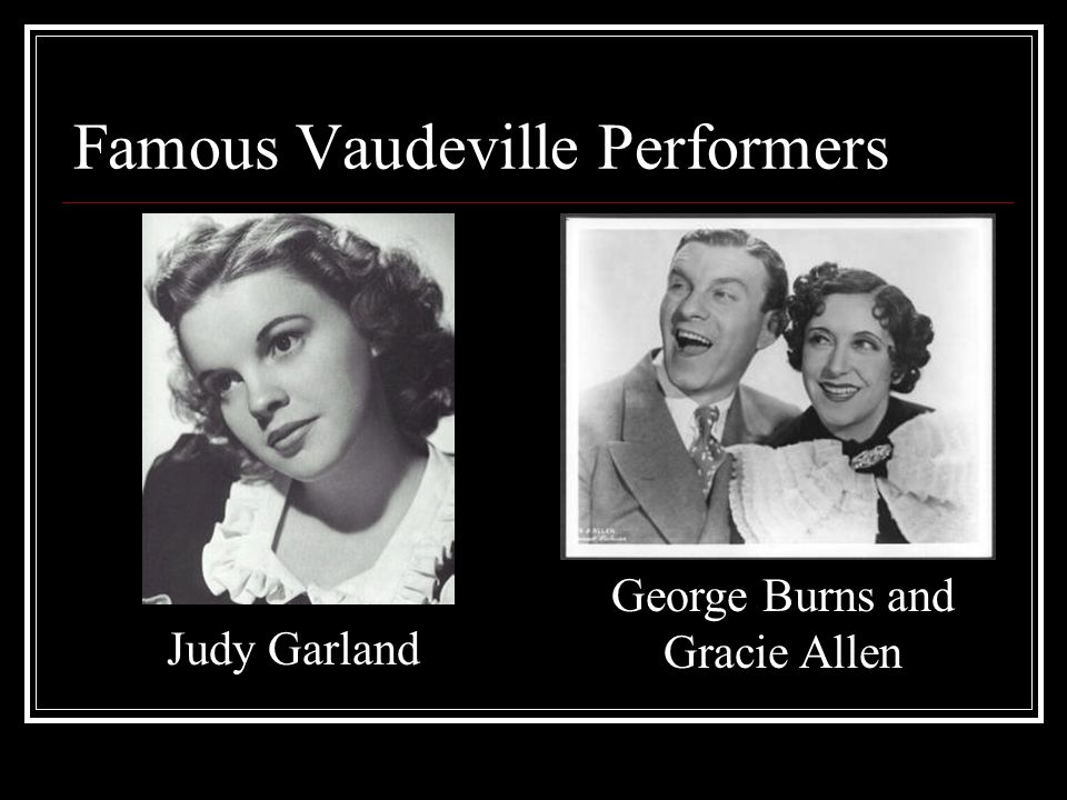 Famous Vaudeville Performers Judy Garland George Burns and Gracie Allen