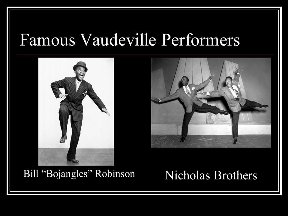 Famous Vaudeville Performers Bill Bojangles Robinson Nicholas Brothers