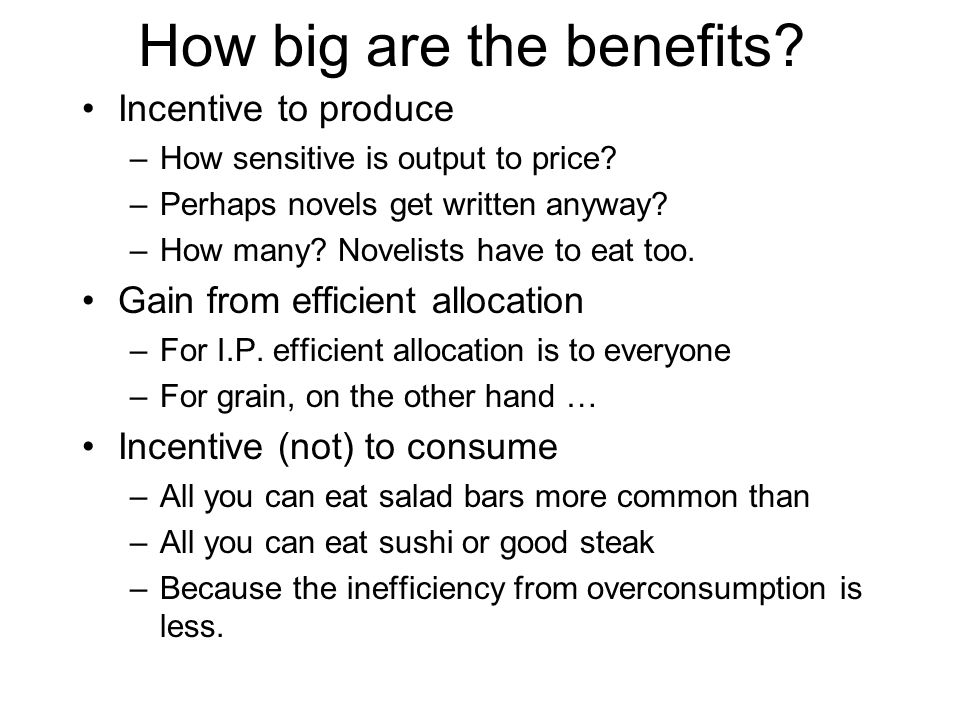 How big are the benefits. Incentive to produce –How sensitive is output to price.