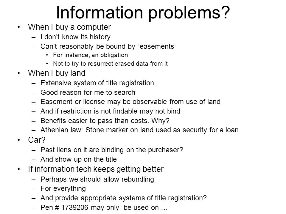 "Information problems? When I buy a computer –I don't know its history –Can't reasonably be bound by ""easements"" For instance, an obligation Not to try"