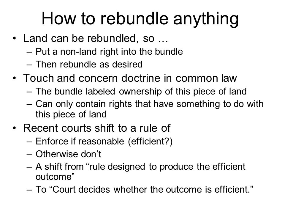 How to rebundle anything Land can be rebundled, so … –Put a non-land right into the bundle –Then rebundle as desired Touch and concern doctrine in com