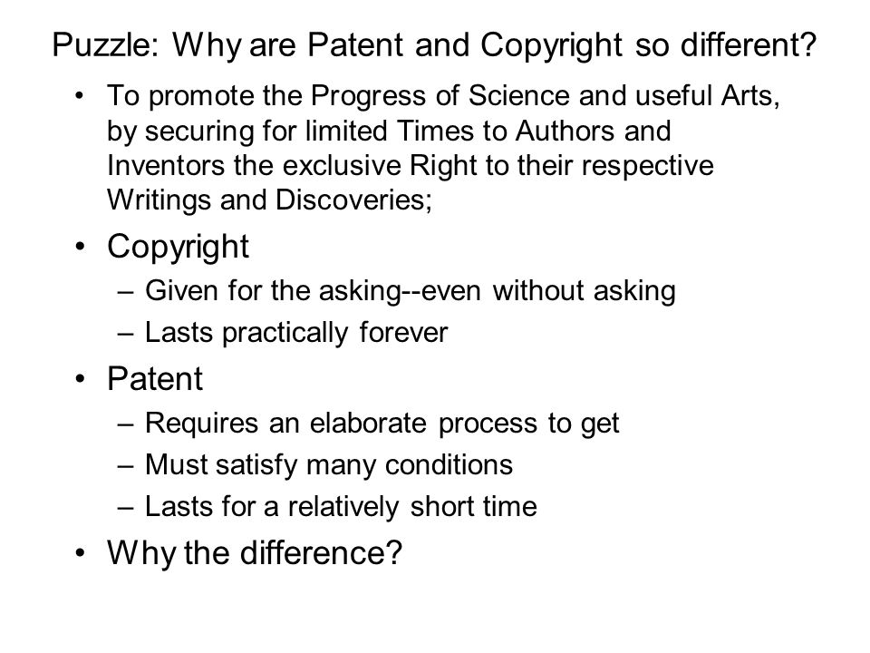 Puzzle: Why are Patent and Copyright so different.