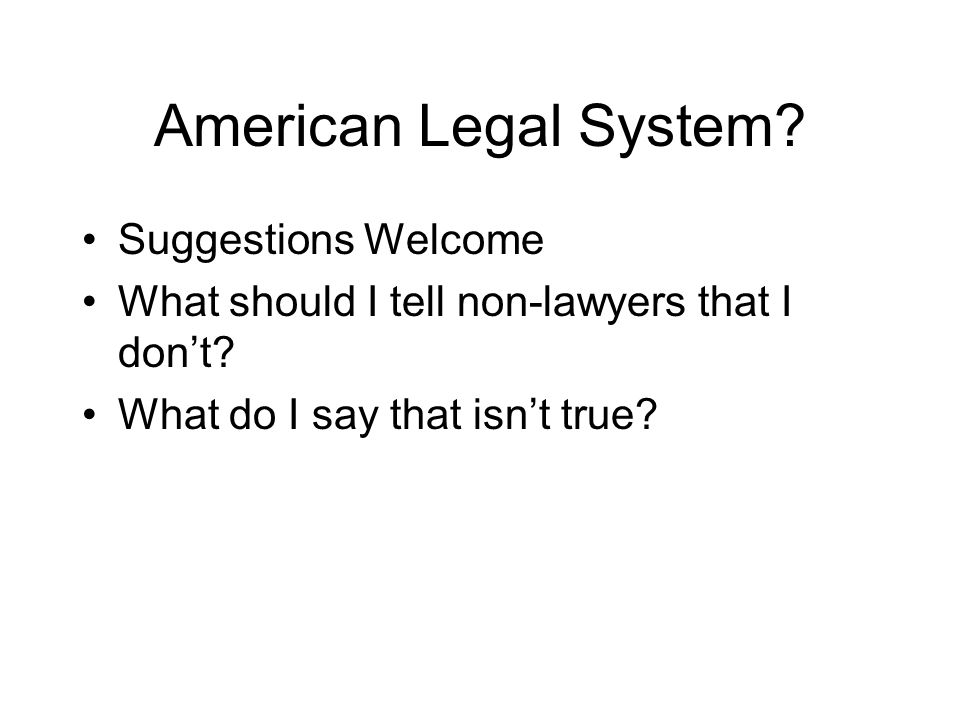 American Legal System. Suggestions Welcome What should I tell non-lawyers that I don't.