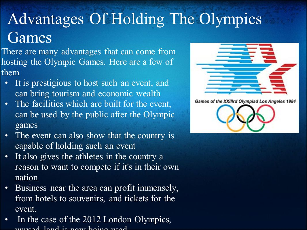 Disadvantages of Holding The Olympic Games Also there are some magnificent advantages of hosting the Olympic games it comes with it s fair share of disadvantages, such as Having to relocate citizens, in order to build stadiums and facilities for the games Extreme congestion in the city where it is being held, as by traffic jams, tourists, and a mass amount of people everywhere It costs a lot of money to build stadiums and facilities, and in the end might become a financial loss if not enough profit is made.