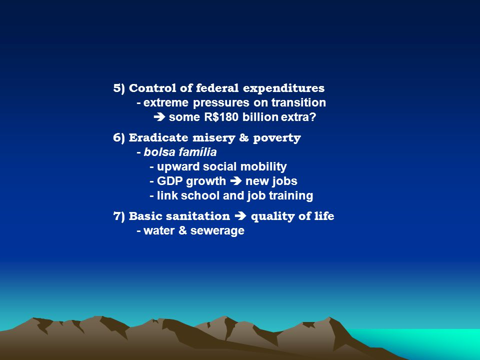 5) Control of federal expenditures - extreme pressures on transition  some R$180 billion extra.
