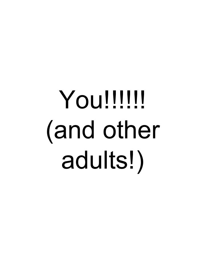 You!!!!!! (and other adults!)