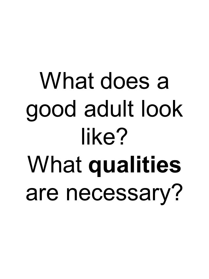 What does a good adult look like What qualities are necessary
