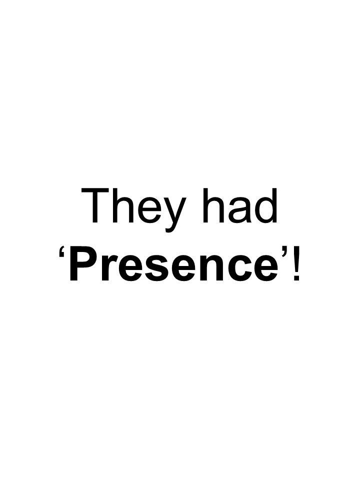 They had 'Presence'!
