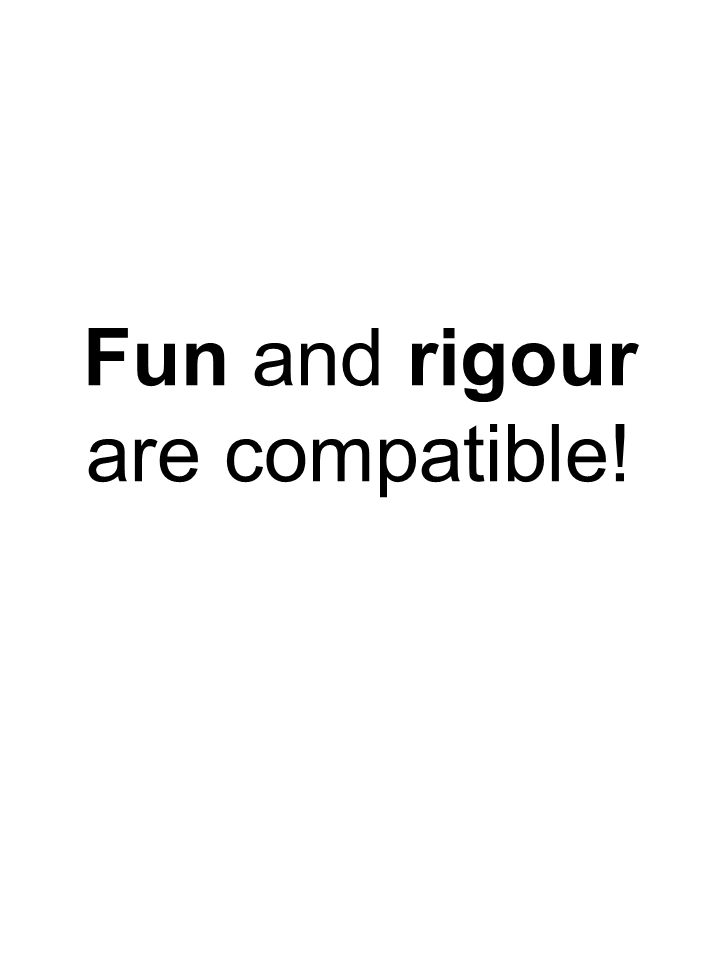 Fun and rigour are compatible!