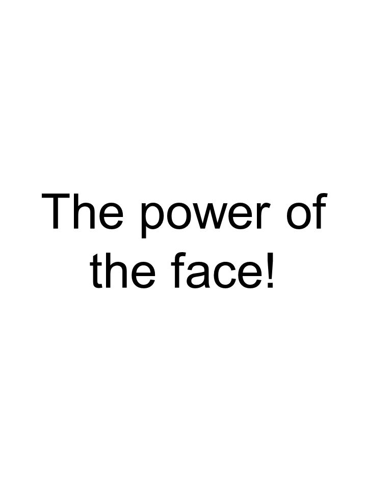 The power of the face!