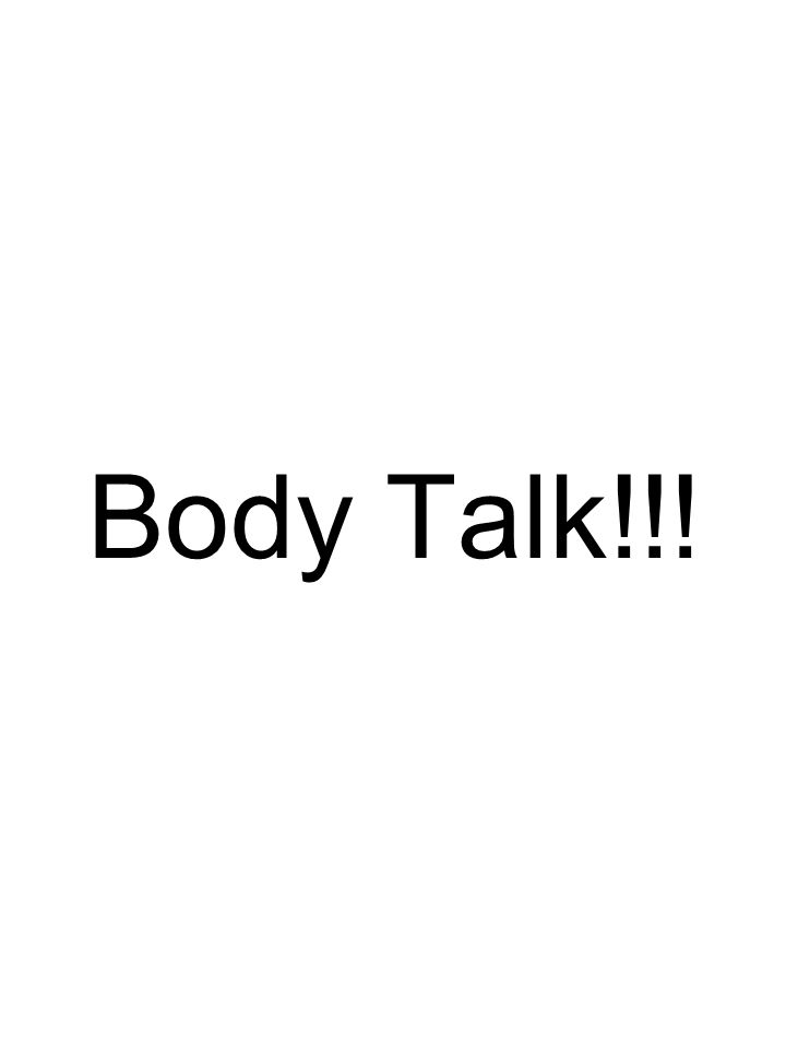 Body Talk!!!